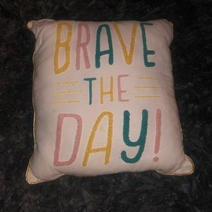 Brave the day throw pillow 15X15